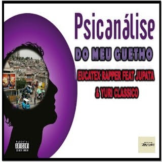 Eucatex Rapper - Psicanálise Do Meu Guetto (Feat. Jupata & Yuri Clássico) [Download] baixar nova musica descarregar agora 2018