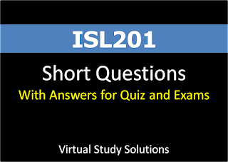 ISL201 Short questions with answers for preparation of Quiz and Exams.