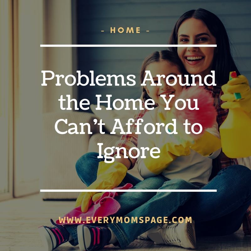 Problems Around the Home You Can't Afford to Ignore