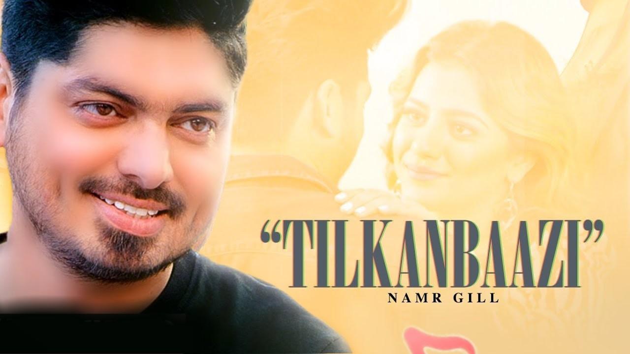Tilkanbaazi Lyrics - Namr Gill : Aaja ve aa, aaja hun aa