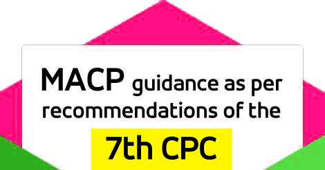 MACP guidance as per recommendations of the 7th CPC - CG-Employees