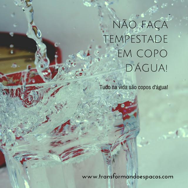 Não faça tempestade em copo d'água...