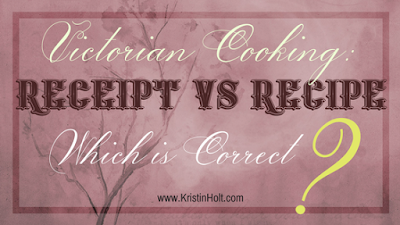 Victorian Cooking: Receipt vs Recipe-- Which is Correct?