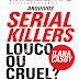 Serial Killers: Louco ou Cruel? Ilana Casoy