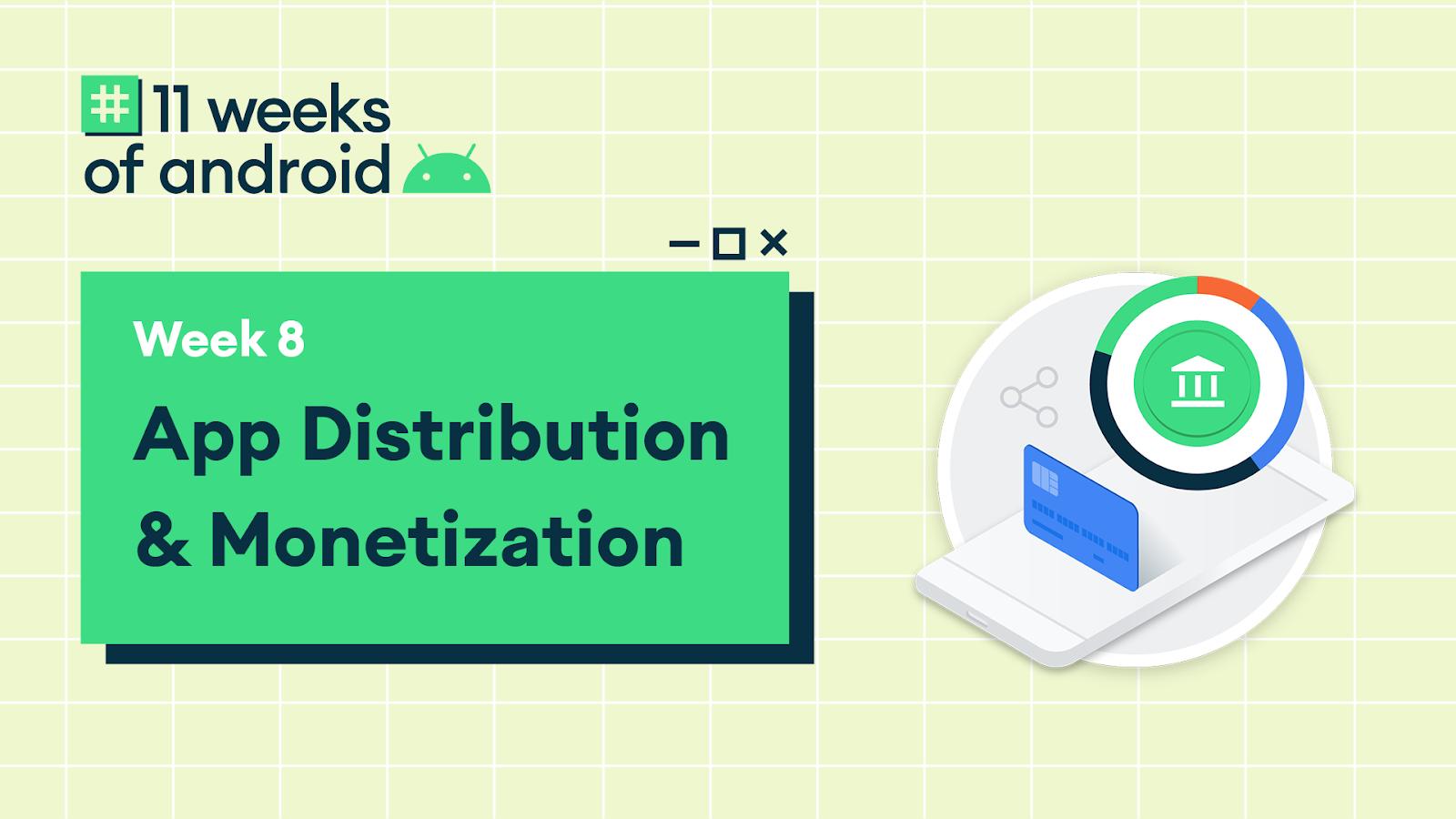 11 Weeks of Android Minggu ke-8 Distribusi Aplikasi & Monetisasi