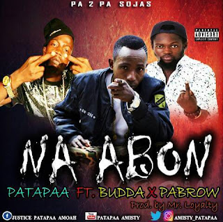Patapaa Ft. Budda X Pabro - Na Abon mp3 download