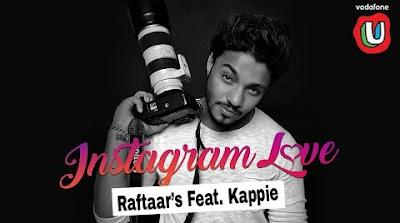 Instagram Love Song Lyrics Video Raftaar's New Song Feat. Kappie
