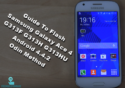Guide To Flash Samsung Galaxy Ace 4 G313F G313H G313HU Android 4.4.2 Odin Method