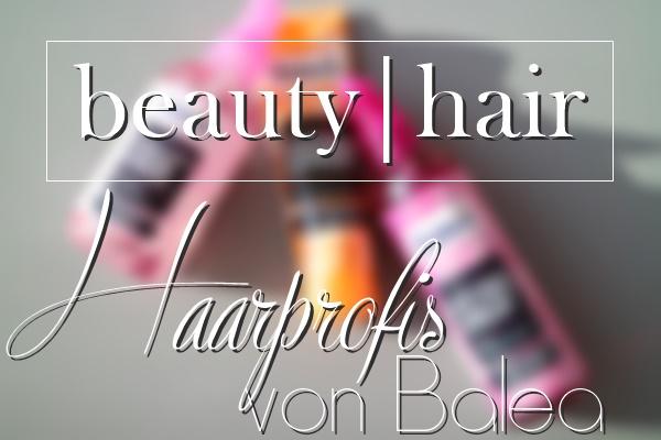 www.josieslittlewonderland.de - Haarprofis von Balea - beauty, hair, dm, dm marken insider, neuheiten von balea