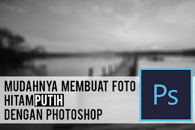 cara termudah menciptakan Foto hitam putih di Photoshop Cara-cara termudah menciptakan Foto hitam putih di Photoshop