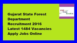 Gujarat State Forest Department Recruitment 2016 Latest 1484 Vacancies Apply Jobs Online