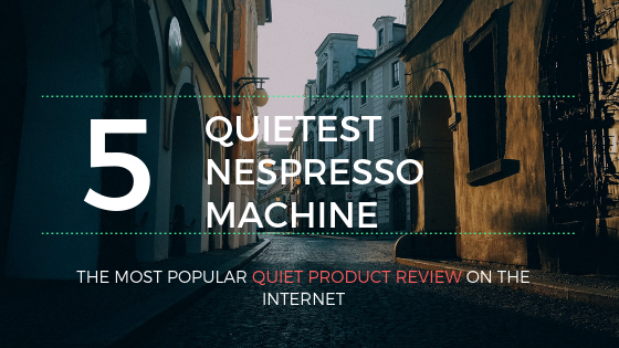top 5 quietest nespresso machine