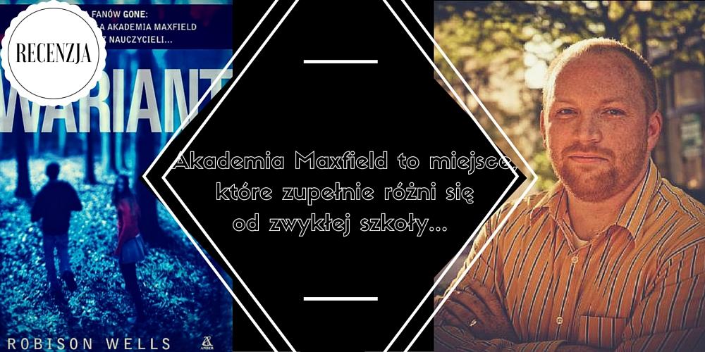 Robison Wells - Wariant | Akademia Maxfield to miejsce które zupełnie różni się od zwykłej szkoły...