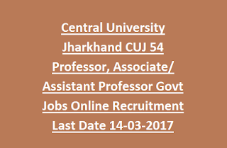 Central University Jharkhand CUJ 54 Professor, Associate, Assistant Professor Govt Jobs Online Recruitment Last Date 14-03-2017