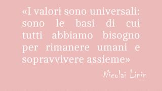 I valori sono universali: sono le basi di cui tutti abbiamo bisogno per rimanere umani e sopravvivere assieme. Nicolai Lilin