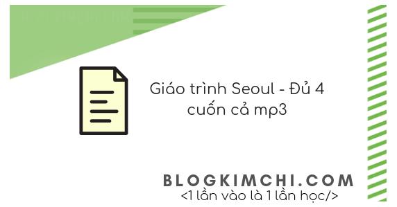 Giáo trình Seoul - Đủ 4 cuốn cả mp3