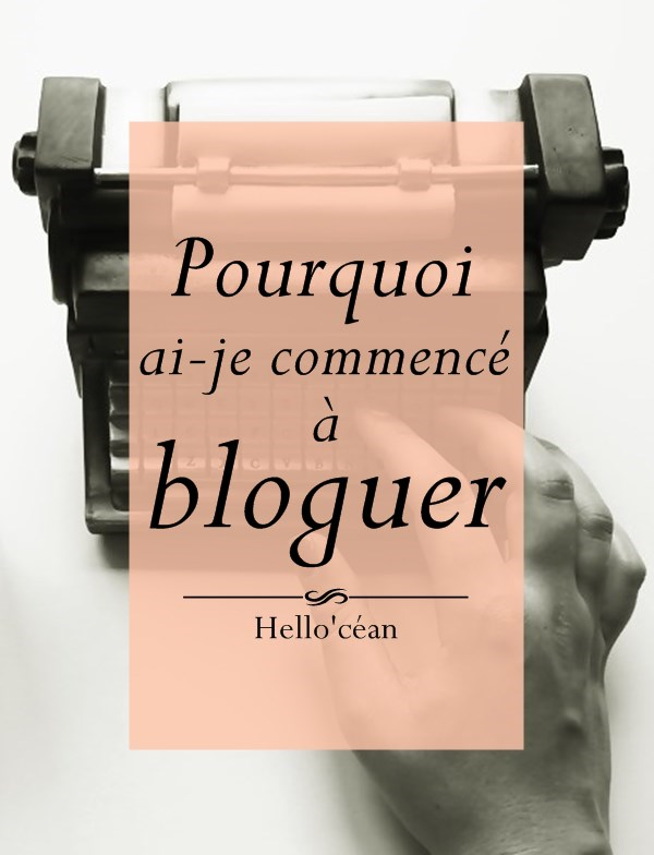 Comment et pourquoi je me suis mise à bloguer