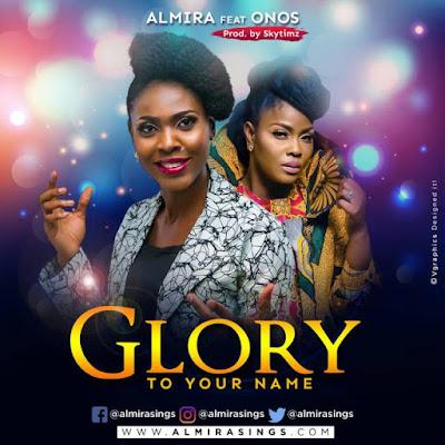Music: Almira Ft. Onos Ariyo – Glory To Your Name
