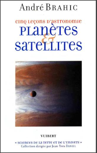 Livre : Planètes et Satellites,Cinq leçons d'astronomie - André Brahic