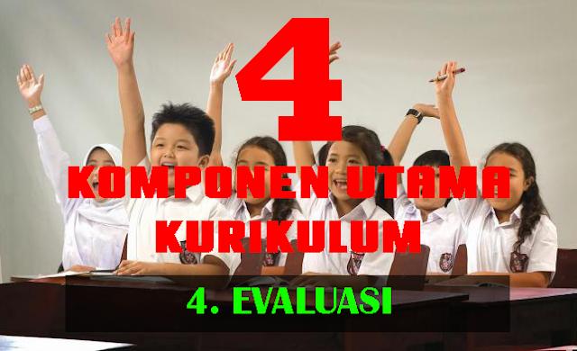 komponen utama Kurikulum (evaluasi)