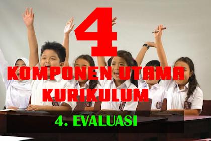 EMPAT KOMPONEN UTAMA KURIKULUM (Evaluasi)
