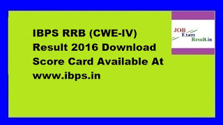 IBPS RRB (CWE-IV) Result 2016 Download Score Card Available At www.ibps.in