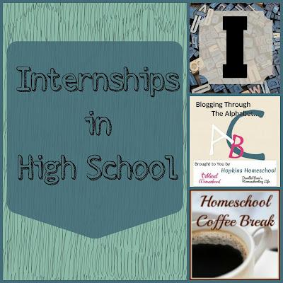 Internships in High School (Blogging Through the Alphabet) on Homeschool Coffee Break @ kympossibleblog.blogspot.com