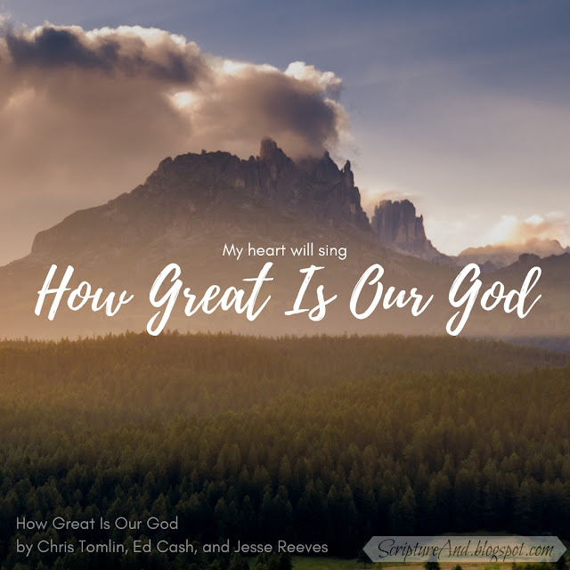 Bible Verses for How Great Is Our God by Chris Tomlin, Ed Cash, and Jesse Reeves | scriptureand.blogspot.com