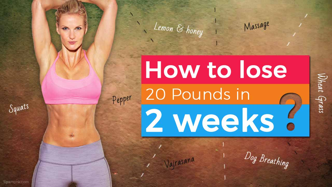 How to lose 20 pounds in 2 weeks - Tipsmonk