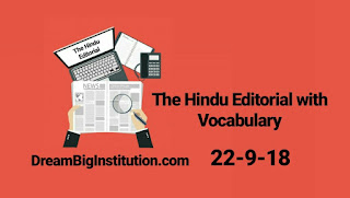 The Hindu Editorial With Important Vocabulary(22-9-18) - Dream Big Institution