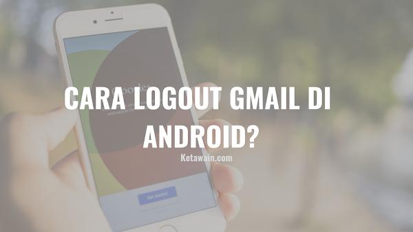Panduan: 2 Cara Logout Gmail di Android