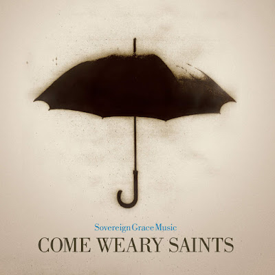 Sovereign Grace Music-Come Weary Saints-