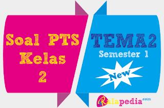 Latihan Soal PTS Tematik Tema 2 Kelas 2 Semester 1 K13