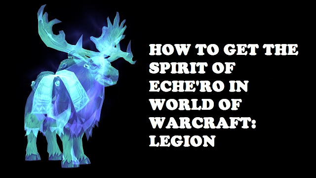 How to Get the Spirit of Eche'ro Mount Quickly in World of Warcraft: Legion