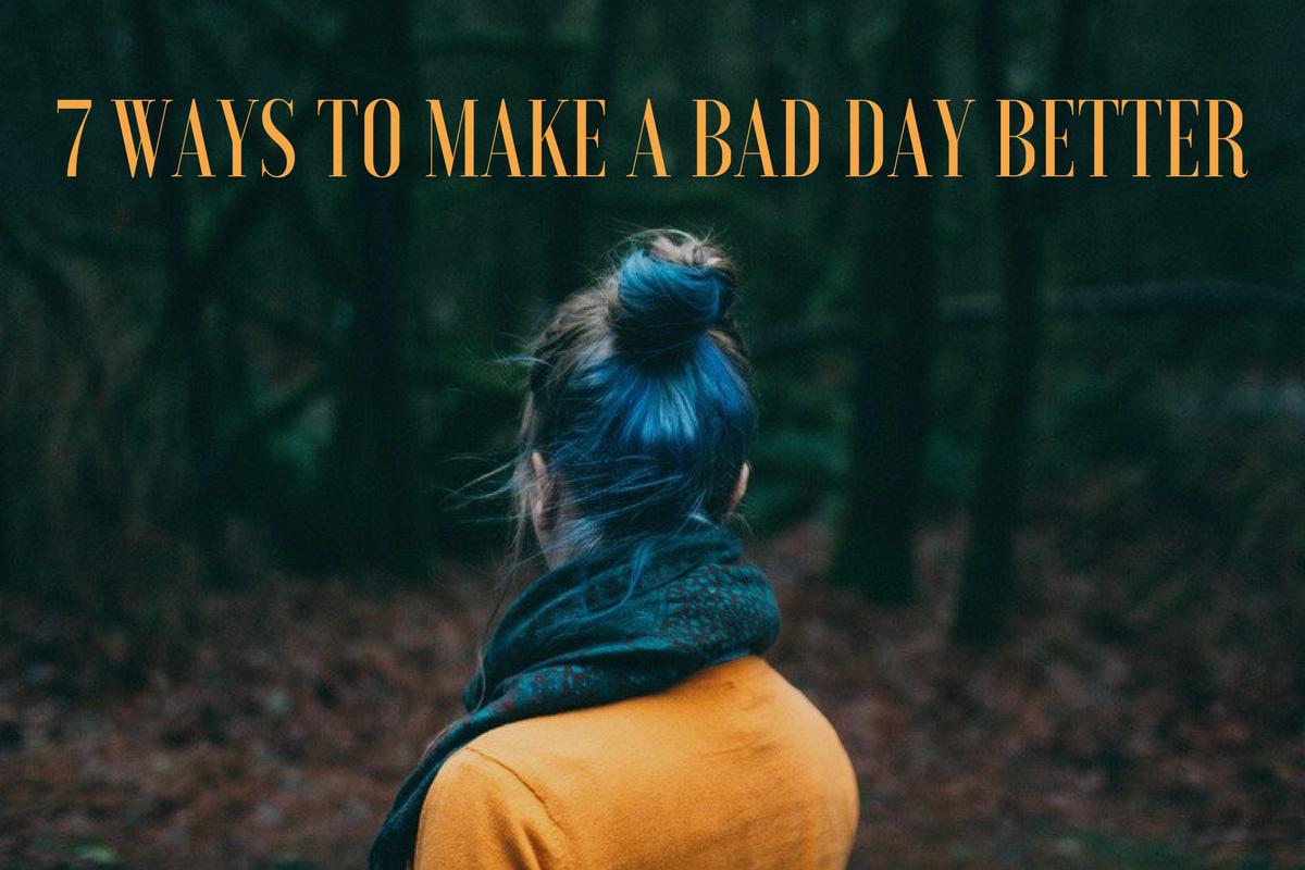 7 ways to make a bad day better! | Love, Maisie | www.lovemaisie.com
