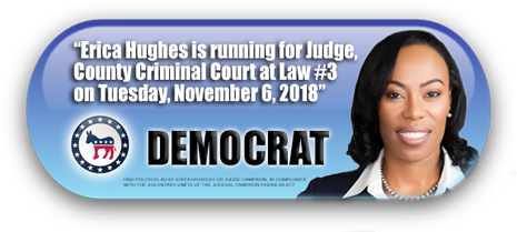ERICA HUGHES IS ASKING FOR YOUR VOTE ON TUESDAY, NOVEMBER 6, 2018 IN HARRIS COUNTY, TEXAS
