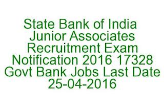 State Bank of India Junior Associates Recruitment Exam Notification 2016 17328 Govt Bank Jobs Last Date 25-04-2016
