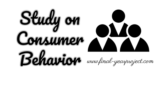 Free Final Year Project's: Study on Consumer Behavior in