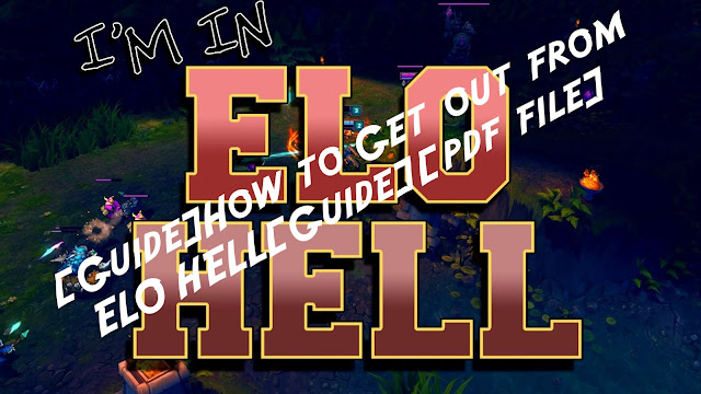 LoL - [Guide]How to Get out from ELO HELL[Guide][pdf file]