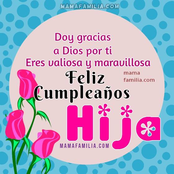 Bonitas tarjetas de feliz cumpleaños para felicitar a mi hija, dedicatorias, mensajes lindos de cumpleaños cristianos de una mamá o un papá para su hija por Mery Bracho.