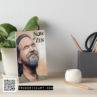 Now & Zen The Dude printed on art board troderickart.com