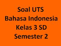 Soal UTS Bahasa Indonesia Kelas 3 SD Semester 2