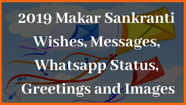 2019 Makar Sankranti Wishes, Messages, Whatsapp Status, Greetings and Images