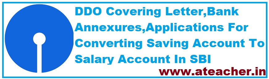 DDO Covering Letter,Bank Annexures,Applications For Converting Saving Account To Salary Account In SBI