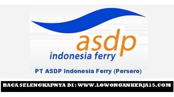 Lowongan Kerja Terbaru PT ASDP Indonesia Ferry (Persero) Besar Besaran Tahun 2018