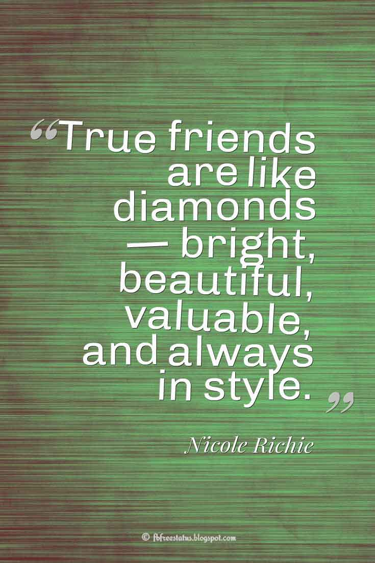 """True friends are like diamonds � bright, beautiful, valuable, and always in style."" ? Nicole Richie quotes about friendship"