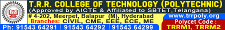 TRR College of Technology (Polychnic) Branches: CIVIL,CME,EEE,ECE,ME Ph:9154364291/9154364292/9154364299