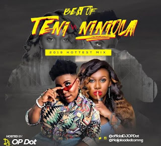 Teni vs Niniola Mix by DJ OP Dot (Best Mix-tape)