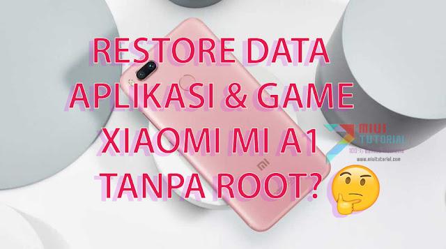 Apakah Ada dan Bagaimana Cara Restore Data Aplikasi dan Game Dari Miui ke Xiaomi Mi A1 Tanpa Root SuperSU? Ada Kok! Praktekkan Langsung Tutorial Berikut!