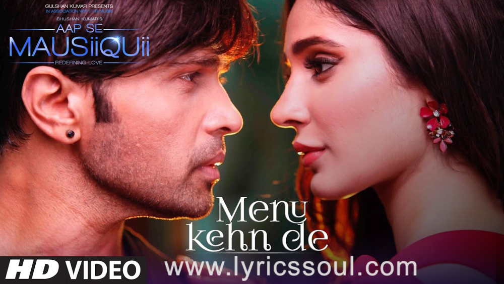 The Menu Kehn De lyrics from 'Aap Se Mausiiquii', The song has been sung by Himesh Reshammiya, , . featuring Himesh Reshammiya, Alankrita Sahai Dogra, , . The music has been composed by Himesh Reshammiya, , . The lyrics of Menu Kehn De has been penned by Manoj Muntashir